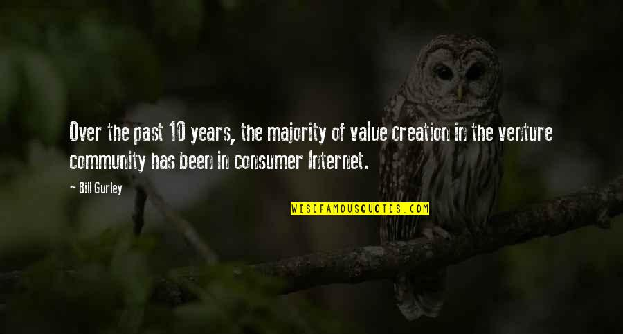 The Creation Of The Internet Quotes By Bill Gurley: Over the past 10 years, the majority of