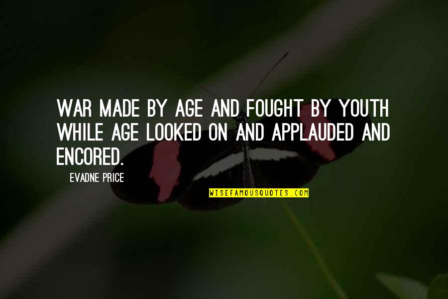 The Crucible Selfish Quotes By Evadne Price: War made by age and fought by youth