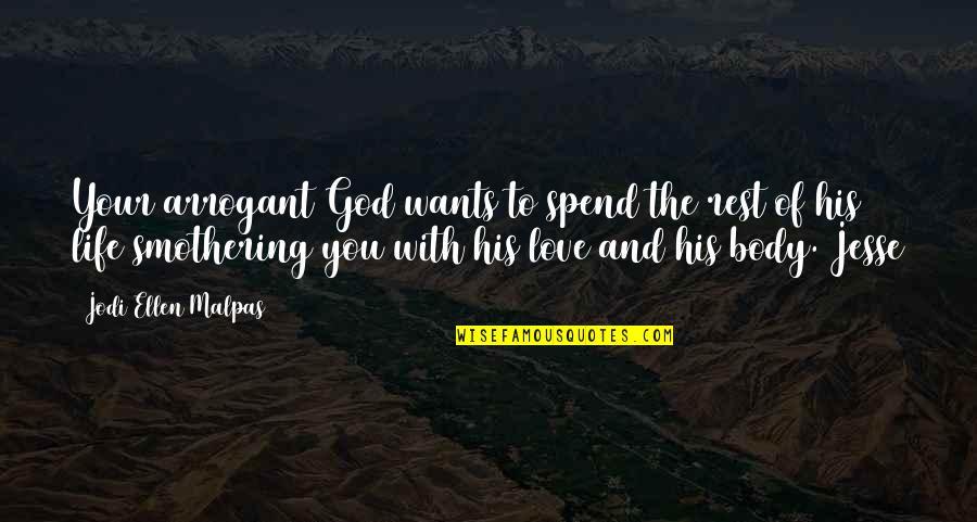 The Crucible Selfish Quotes By Jodi Ellen Malpas: Your arrogant God wants to spend the rest