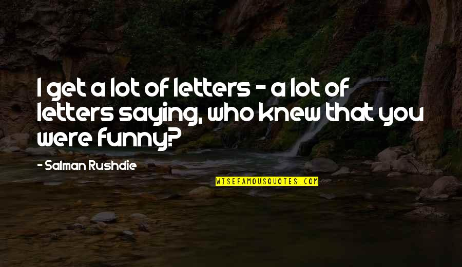 The Crucible Selfish Quotes By Salman Rushdie: I get a lot of letters - a