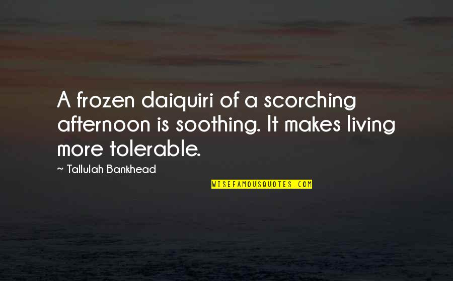 The Crucible Selfish Quotes By Tallulah Bankhead: A frozen daiquiri of a scorching afternoon is