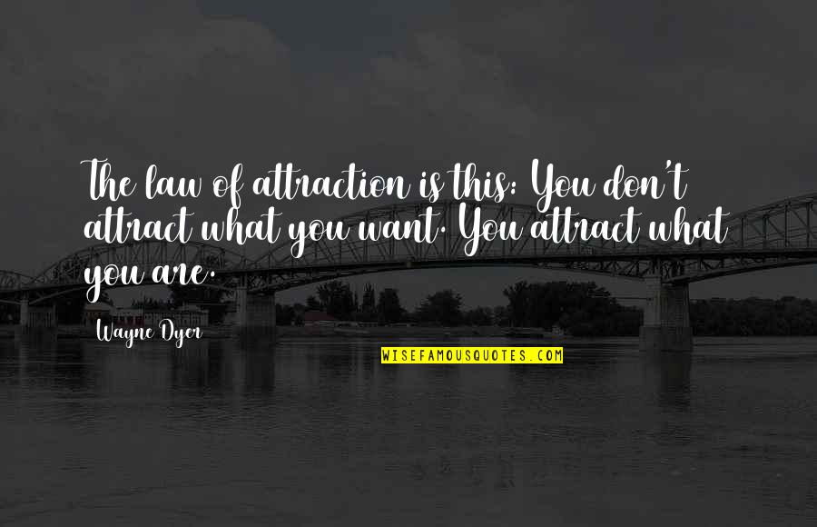 The Crucible Selfish Quotes By Wayne Dyer: The law of attraction is this: You don't