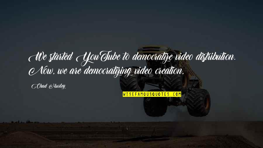The Crystal Cave Important Quotes By Chad Hurley: We started YouTube to democratize video distribution. Now,