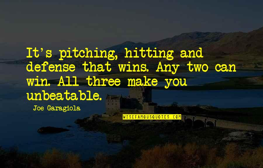 The Crystal Cave Important Quotes By Joe Garagiola: It's pitching, hitting and defense that wins. Any