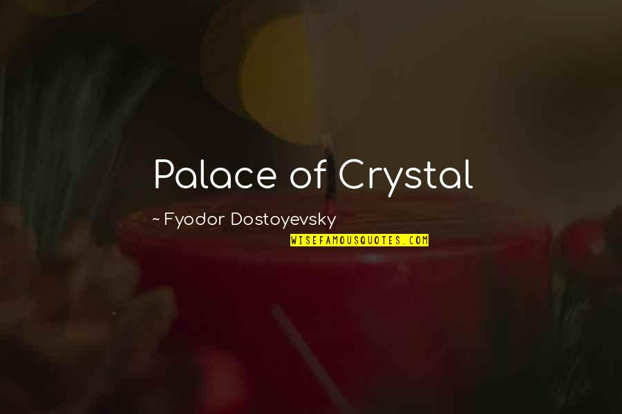 The Crystal Palace Quotes By Fyodor Dostoyevsky: Palace of Crystal