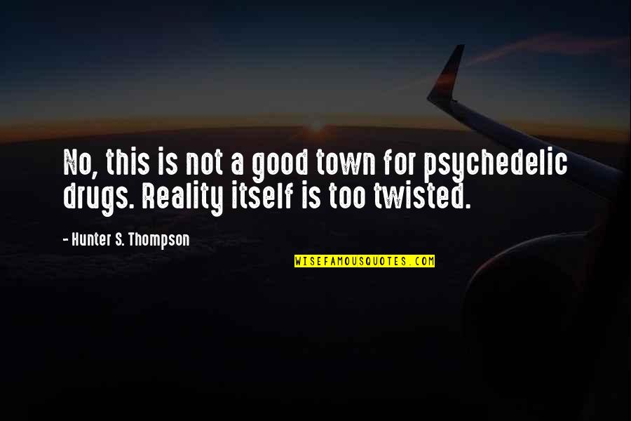 The Crystal Palace Quotes By Hunter S. Thompson: No, this is not a good town for