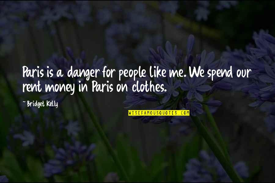 The Danger Of Money Quotes By Bridget Kelly: Paris is a danger for people like me.