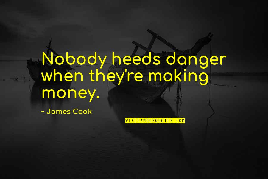 The Danger Of Money Quotes By James Cook: Nobody heeds danger when they're making money.