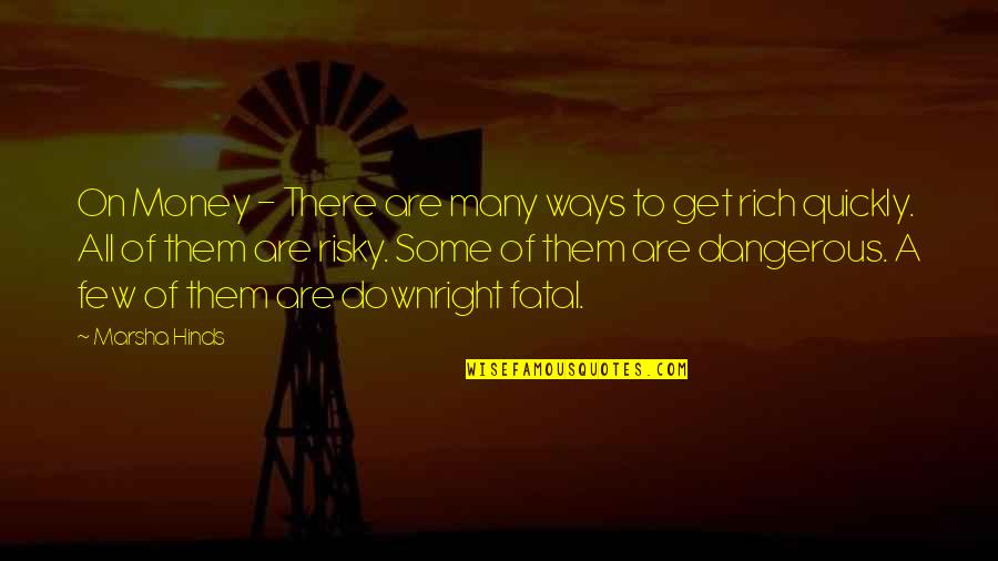 The Danger Of Money Quotes By Marsha Hinds: On Money - There are many ways to