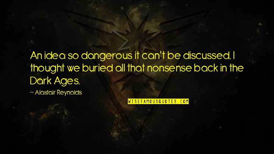 The Dark Ages Quotes By Alastair Reynolds: An idea so dangerous it can't be discussed.