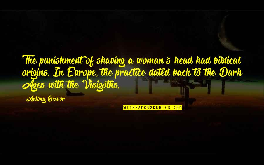The Dark Ages Quotes By Antony Beevor: The punishment of shaving a woman's head had