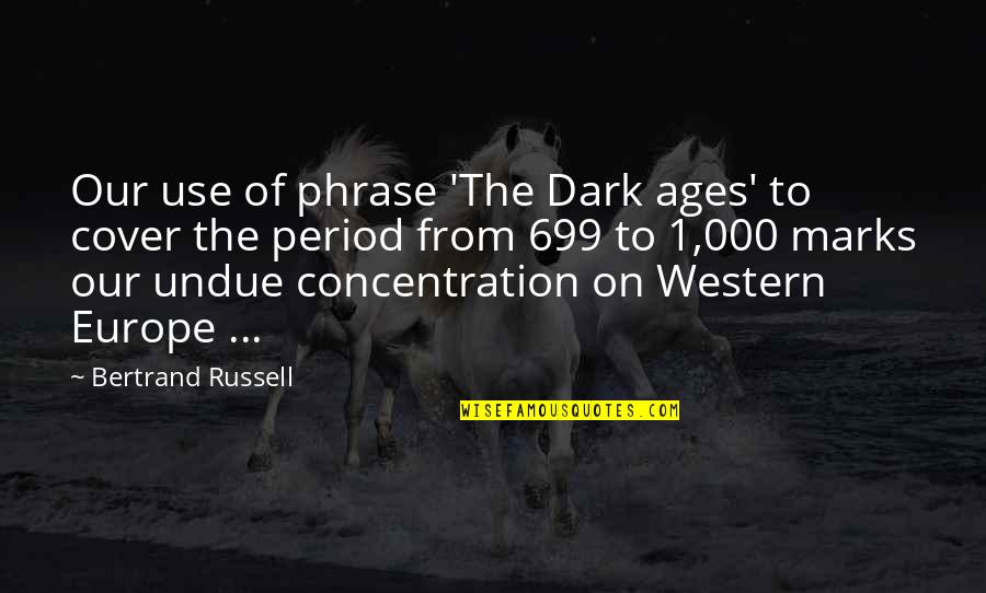 The Dark Ages Quotes By Bertrand Russell: Our use of phrase 'The Dark ages' to
