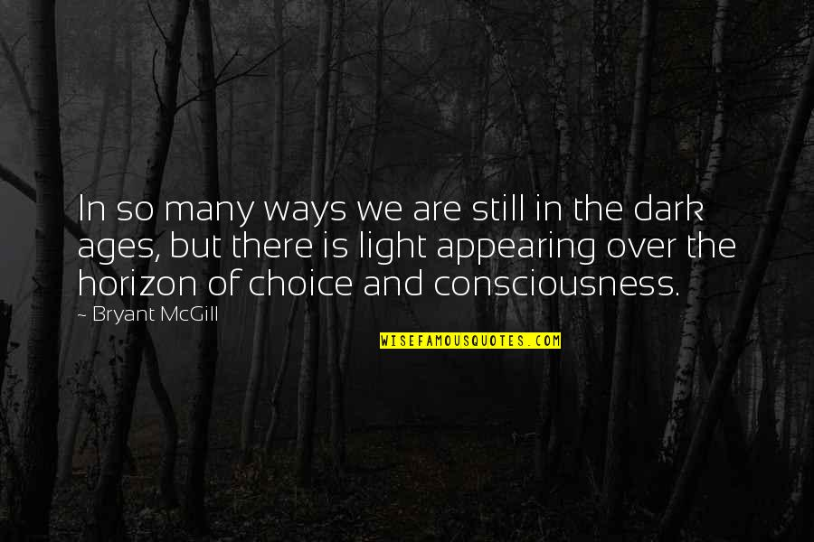 The Dark Ages Quotes By Bryant McGill: In so many ways we are still in
