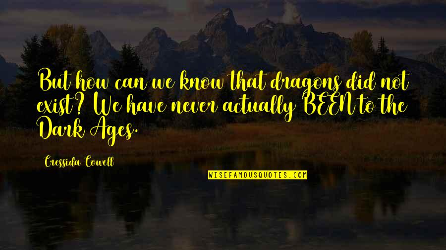 The Dark Ages Quotes By Cressida Cowell: But how can we know that dragons did