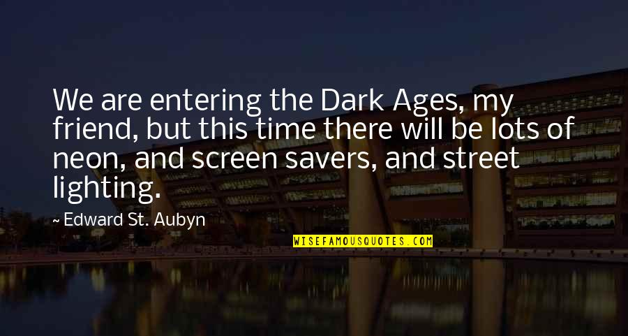 The Dark Ages Quotes By Edward St. Aubyn: We are entering the Dark Ages, my friend,