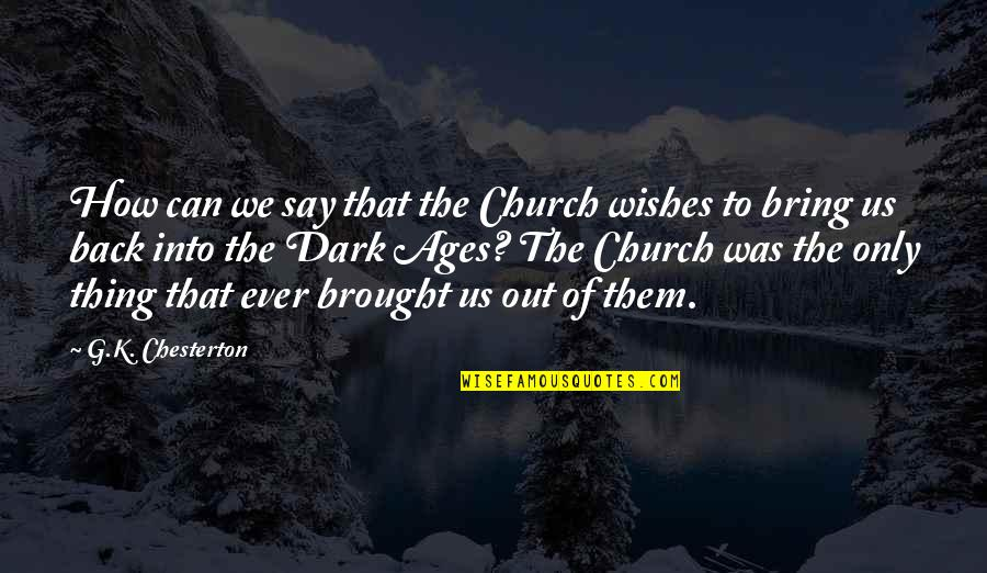 The Dark Ages Quotes By G.K. Chesterton: How can we say that the Church wishes