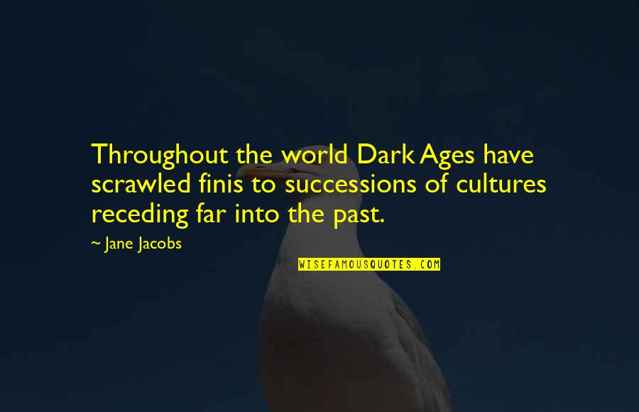 The Dark Ages Quotes By Jane Jacobs: Throughout the world Dark Ages have scrawled finis