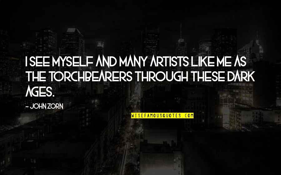 The Dark Ages Quotes By John Zorn: I see myself and many artists like me