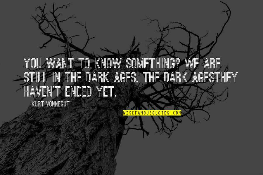 The Dark Ages Quotes By Kurt Vonnegut: You want to know something? We are still