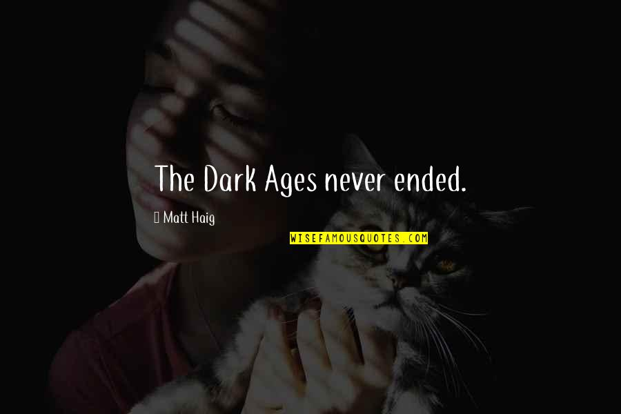 The Dark Ages Quotes By Matt Haig: The Dark Ages never ended.