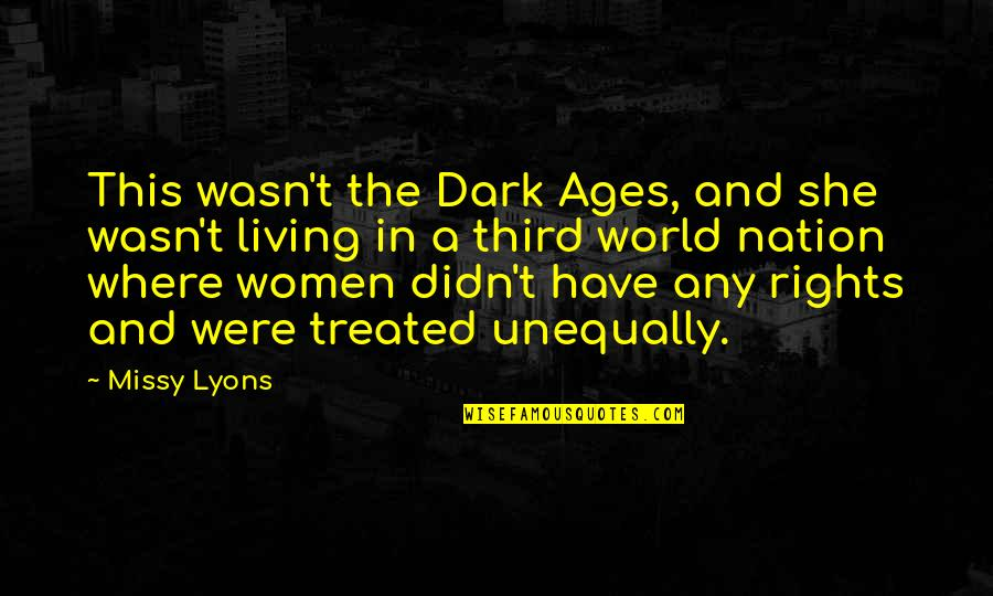 The Dark Ages Quotes By Missy Lyons: This wasn't the Dark Ages, and she wasn't