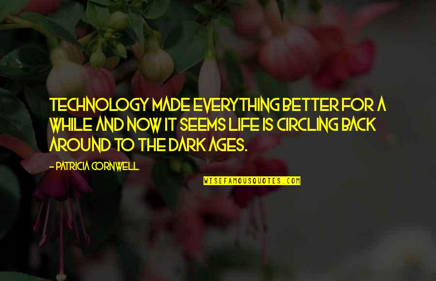 The Dark Ages Quotes By Patricia Cornwell: Technology made everything better for a while and