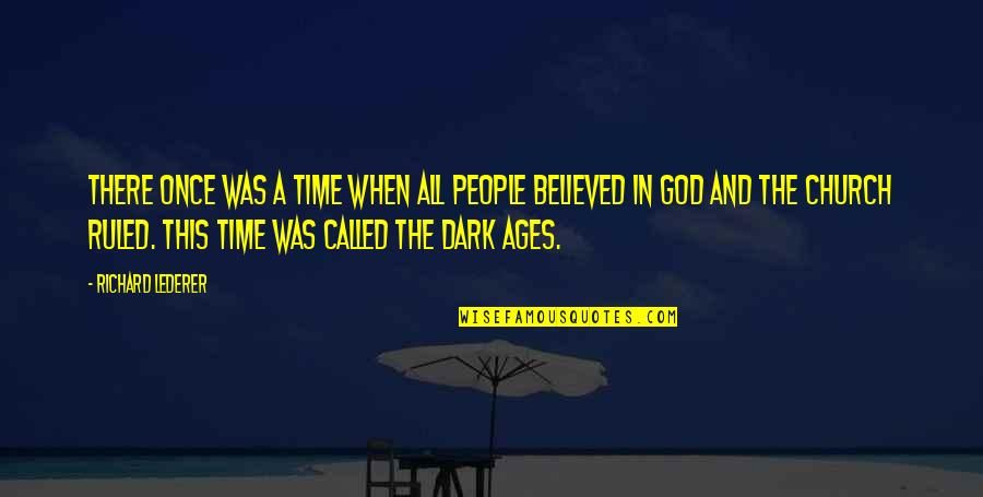 The Dark Ages Quotes By Richard Lederer: There once was a time when all people