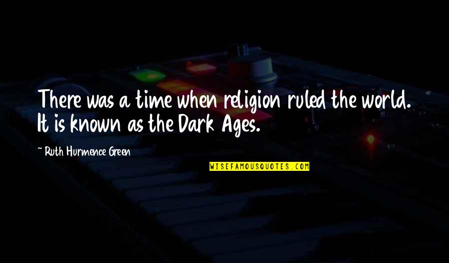 The Dark Ages Quotes By Ruth Hurmence Green: There was a time when religion ruled the