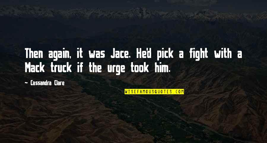 The Dark Tower Series Quotes By Cassandra Clare: Then again, it was Jace. He'd pick a