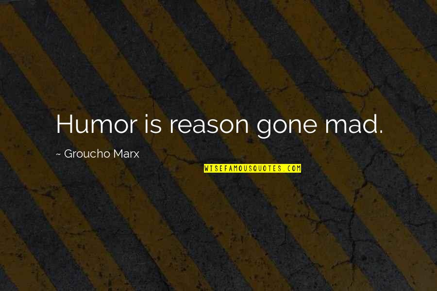 The Dark Tower Series Quotes By Groucho Marx: Humor is reason gone mad.