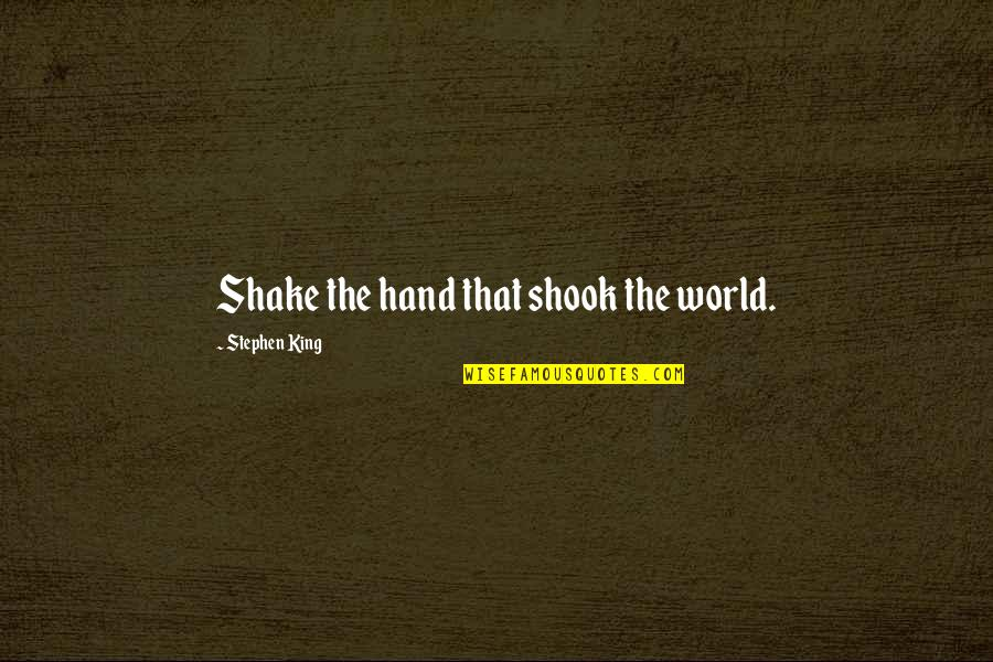 The Dark Tower Series Quotes By Stephen King: Shake the hand that shook the world.