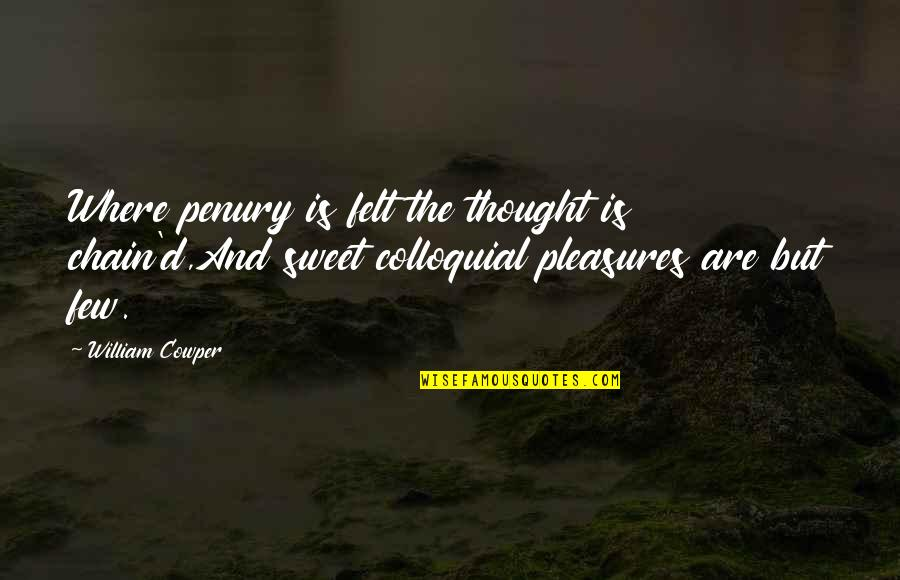 The Dark Tower Series Quotes By William Cowper: Where penury is felt the thought is chain'd,And