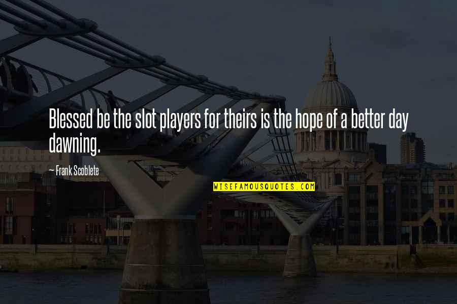 The Dawning Of Day Quotes By Frank Scoblete: Blessed be the slot players for theirs is