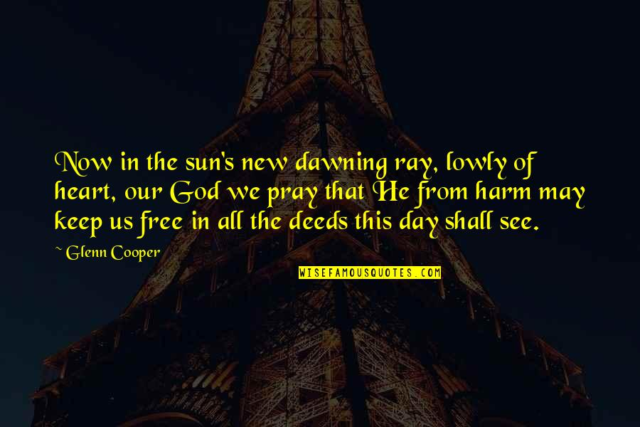The Dawning Of Day Quotes By Glenn Cooper: Now in the sun's new dawning ray, lowly