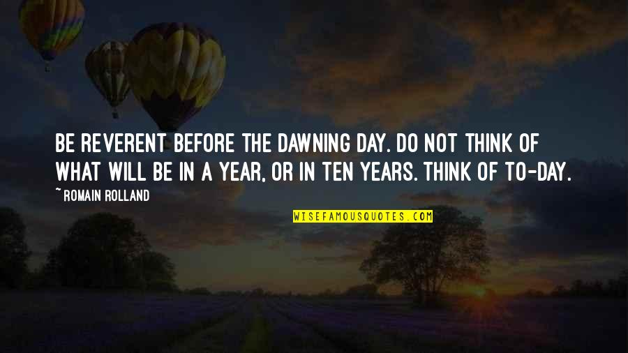 The Dawning Of Day Quotes By Romain Rolland: Be reverent before the dawning day. Do not