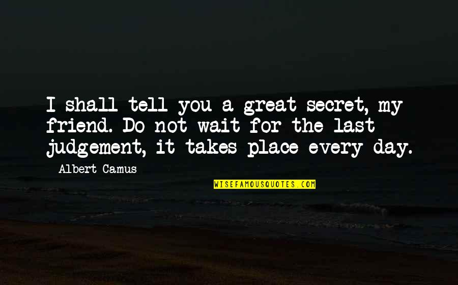 The Day Of Judgement Quotes By Albert Camus: I shall tell you a great secret, my