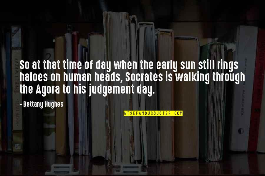 The Day Of Judgement Quotes By Bettany Hughes: So at that time of day when the