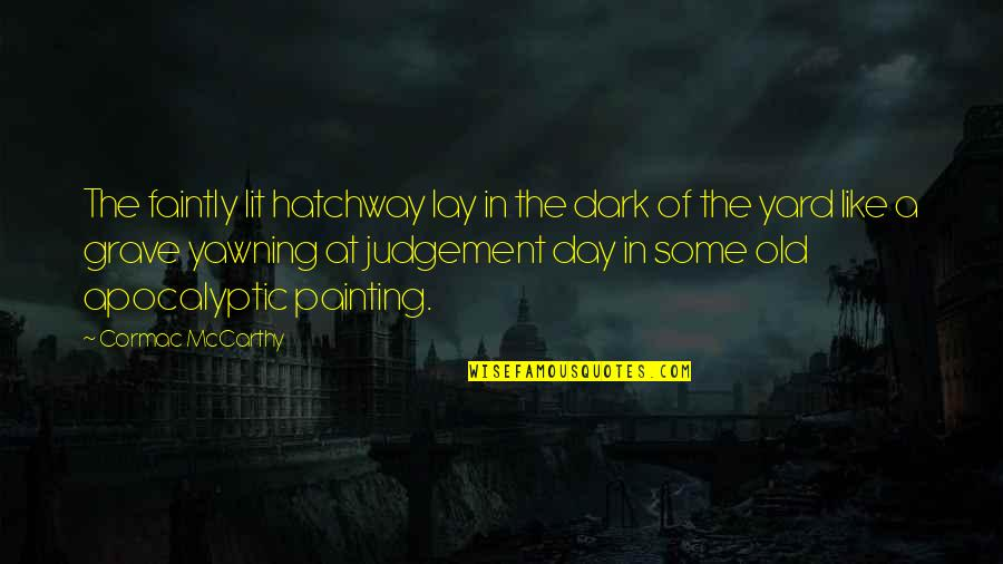 The Day Of Judgement Quotes By Cormac McCarthy: The faintly lit hatchway lay in the dark