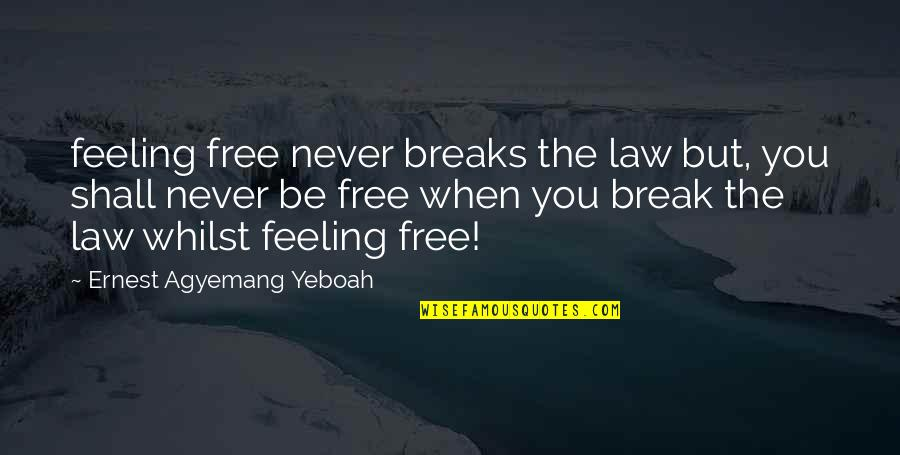 The Day Of Judgement Quotes By Ernest Agyemang Yeboah: feeling free never breaks the law but, you