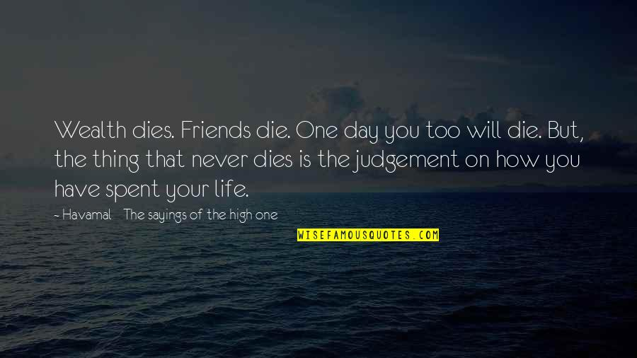 The Day Of Judgement Quotes By Havamal - The Sayings Of The High One: Wealth dies. Friends die. One day you too