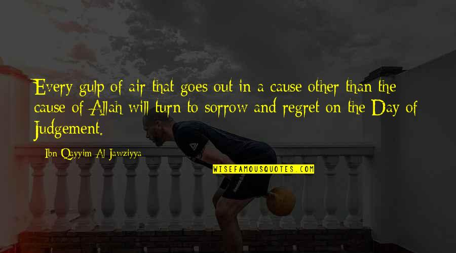 The Day Of Judgement Quotes By Ibn Qayyim Al-Jawziyya: Every gulp of air that goes out in