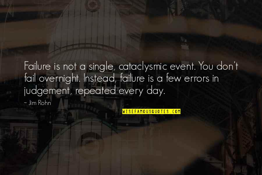 The Day Of Judgement Quotes By Jim Rohn: Failure is not a single, cataclysmic event. You