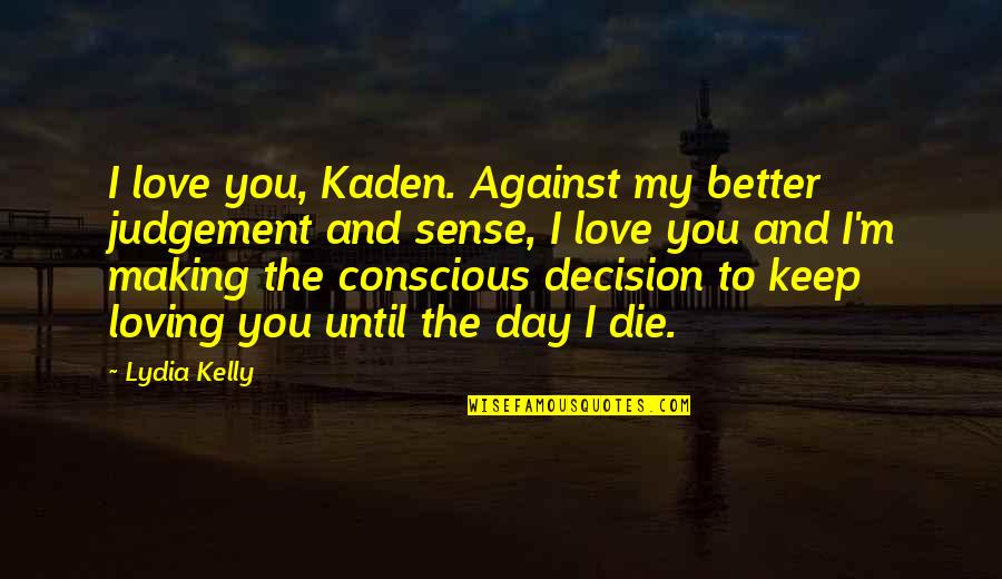 The Day Of Judgement Quotes By Lydia Kelly: I love you, Kaden. Against my better judgement