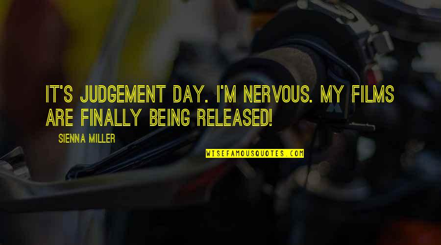 The Day Of Judgement Quotes By Sienna Miller: It's judgement day. I'm nervous. My films are