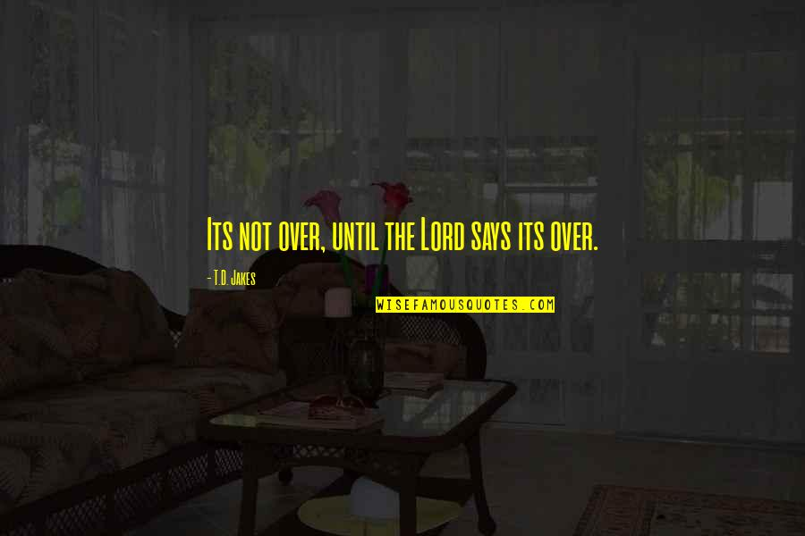 The Day Of Judgement Quotes By T.D. Jakes: Its not over, until the Lord says its