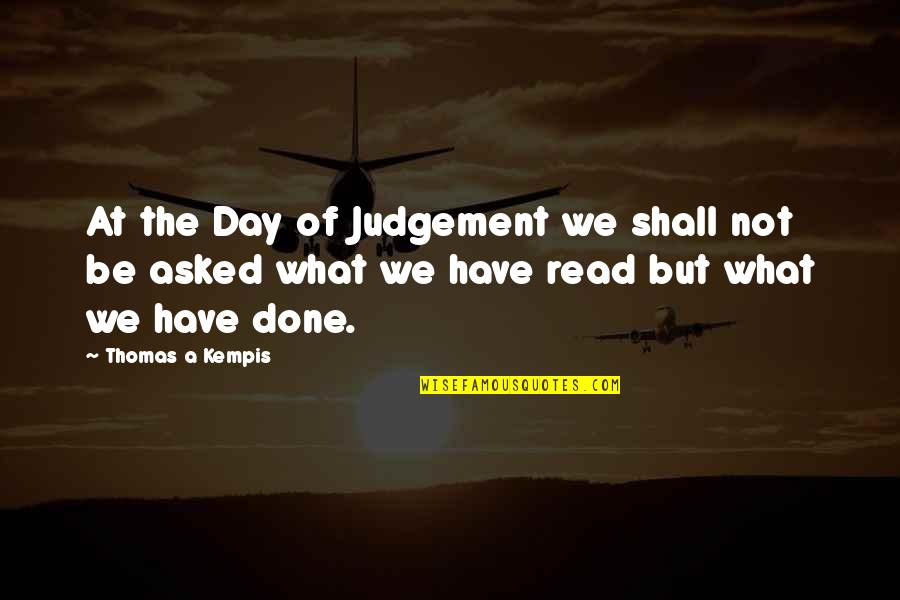 The Day Of Judgement Quotes By Thomas A Kempis: At the Day of Judgement we shall not