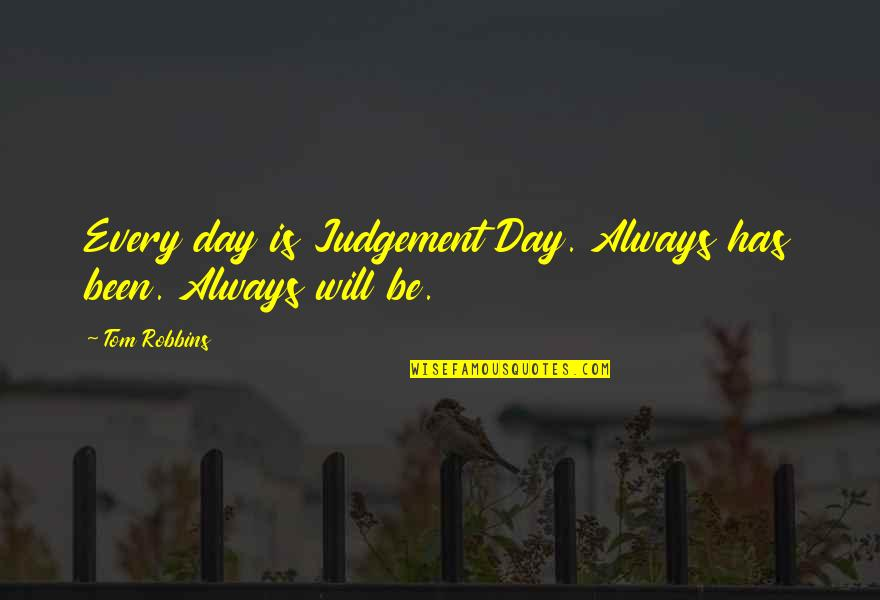 The Day Of Judgement Quotes By Tom Robbins: Every day is Judgement Day. Always has been.