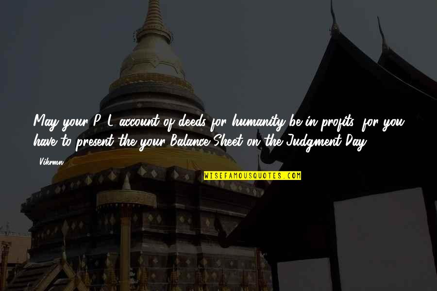 The Day Of Judgement Quotes By Vikrmn: May your P&L account of deeds for humanity