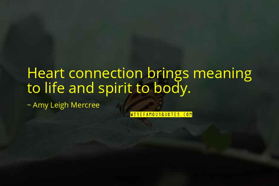 The Day Quotes By Amy Leigh Mercree: Heart connection brings meaning to life and spirit
