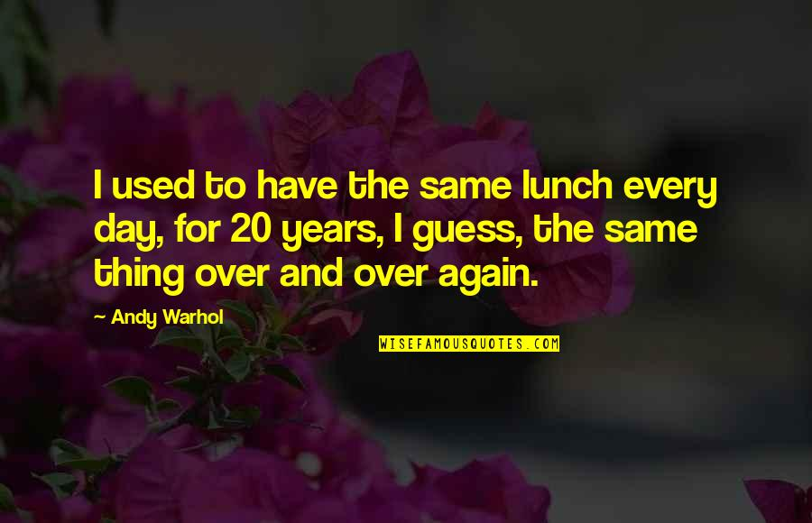 The Day Quotes By Andy Warhol: I used to have the same lunch every